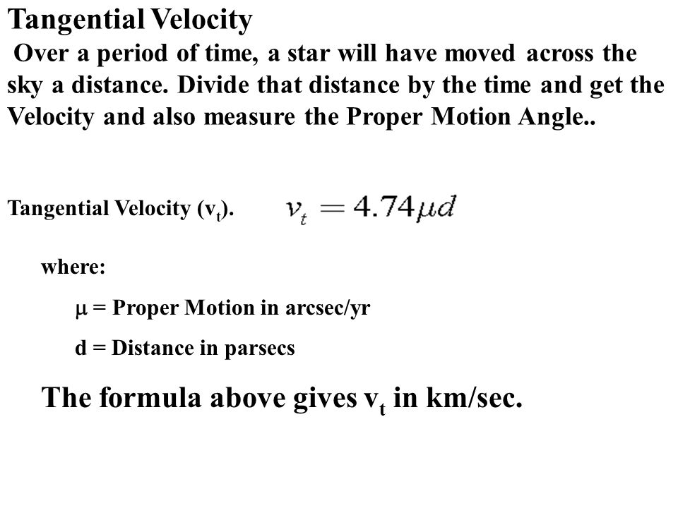 Tangential Velocity Over a period of time, a star will have moved across the sky a distance.