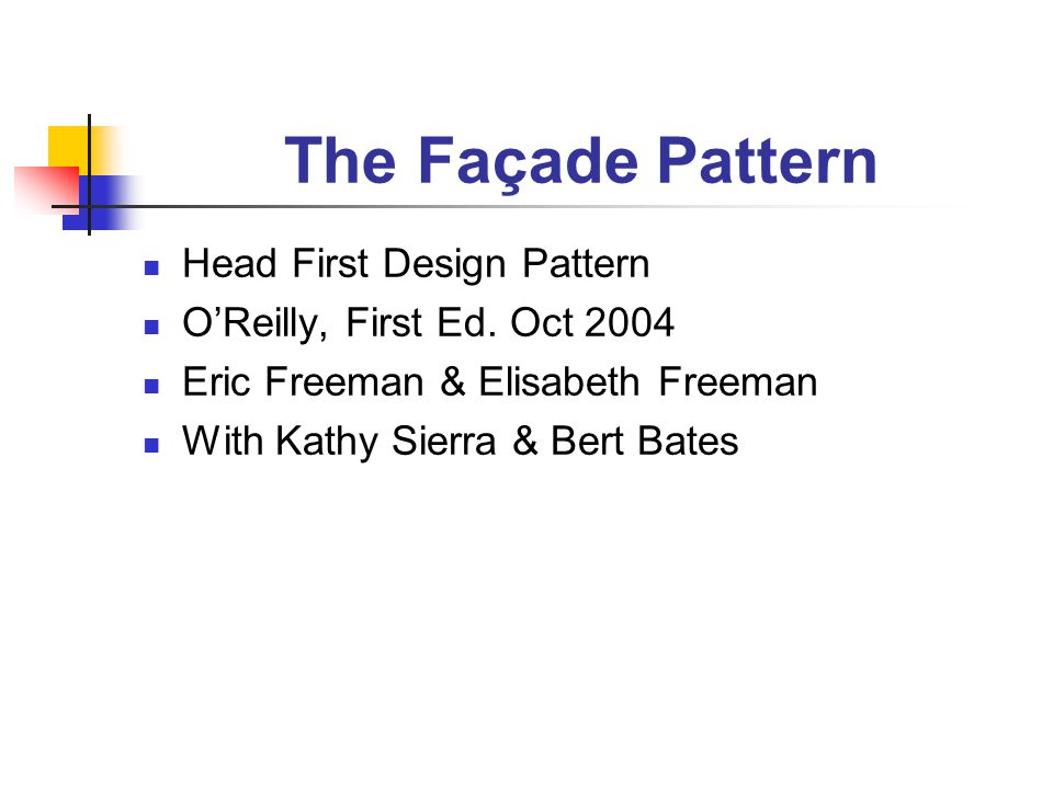 The Façade Pattern Head First Design Pattern O'Reilly, First Ed.