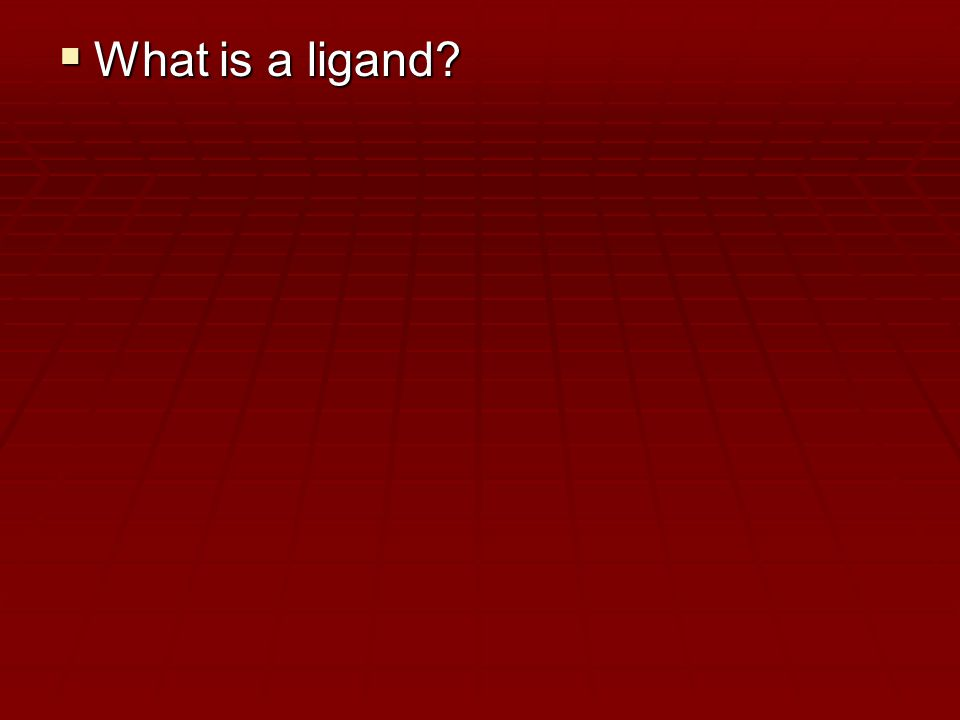  What is a ligand?