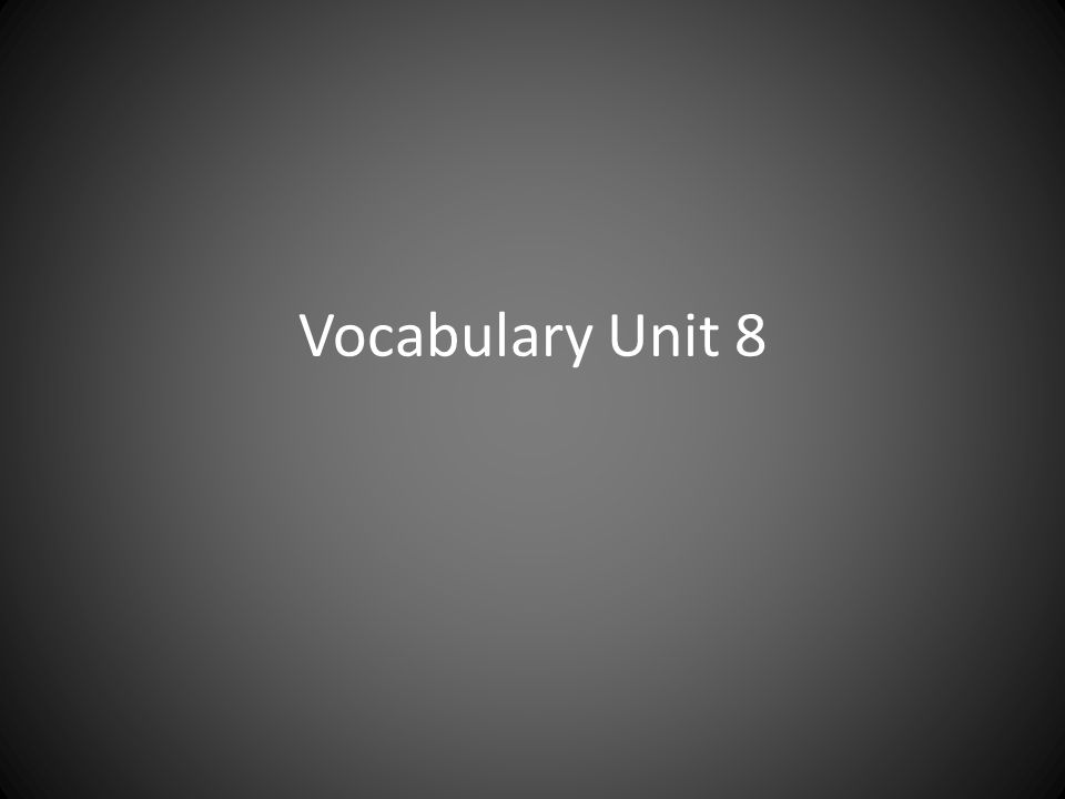 Vocabulary Unit 8