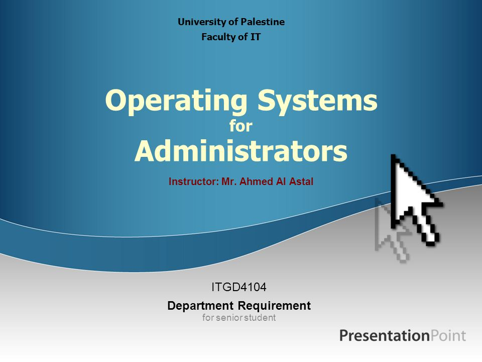 Operating Systems for Administrators Instructor: Mr.