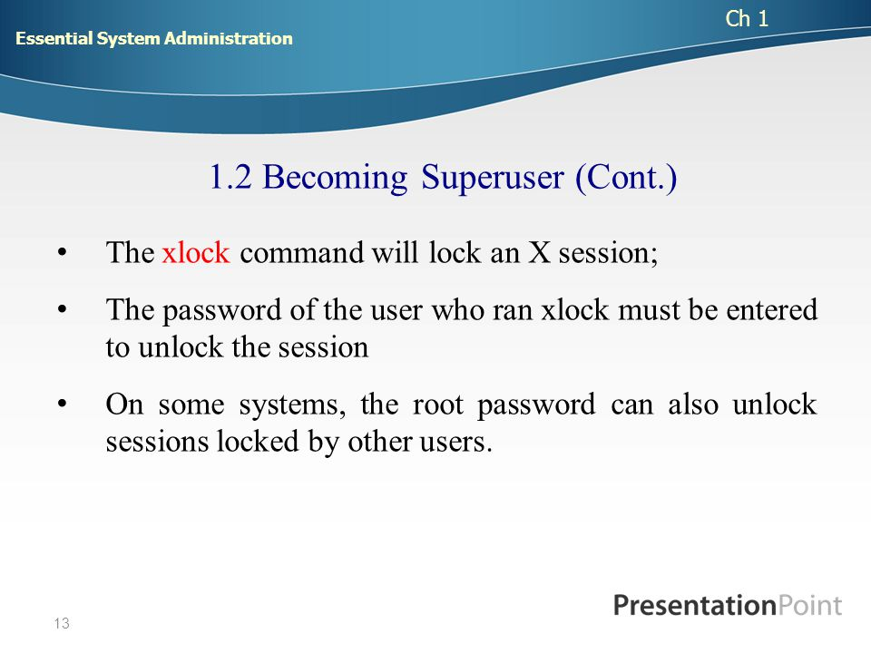 14 1.2.1 Controlling Access to the Superuser Account On many systems, any user who knows the root password may become superuser at any time by running su.