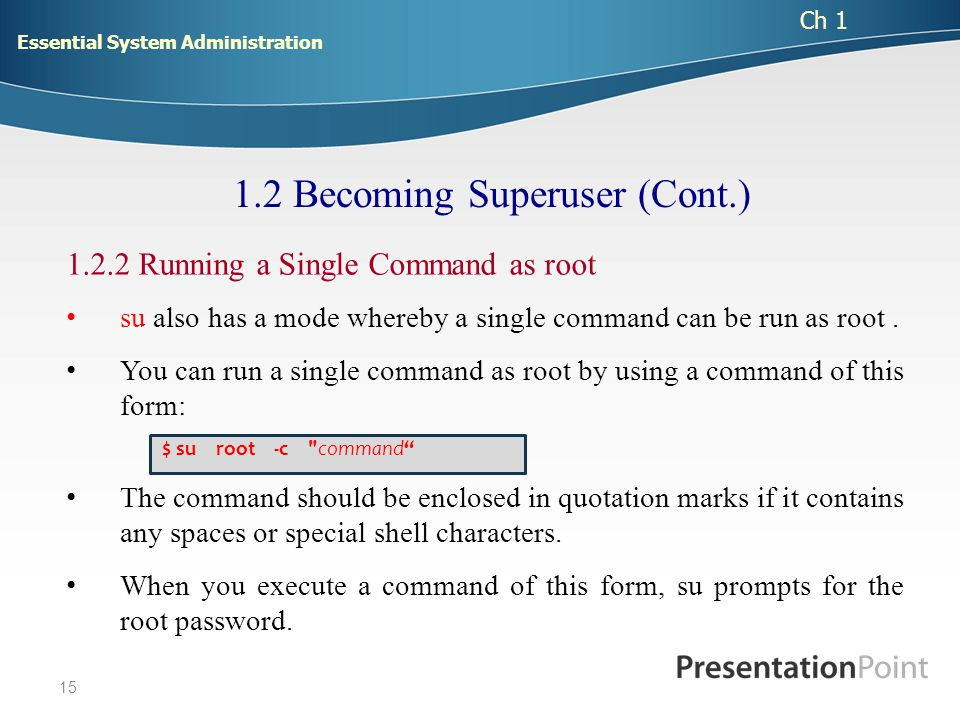 1.2.2 Running a Single Command as root su also has a mode whereby a single command can be run as root.