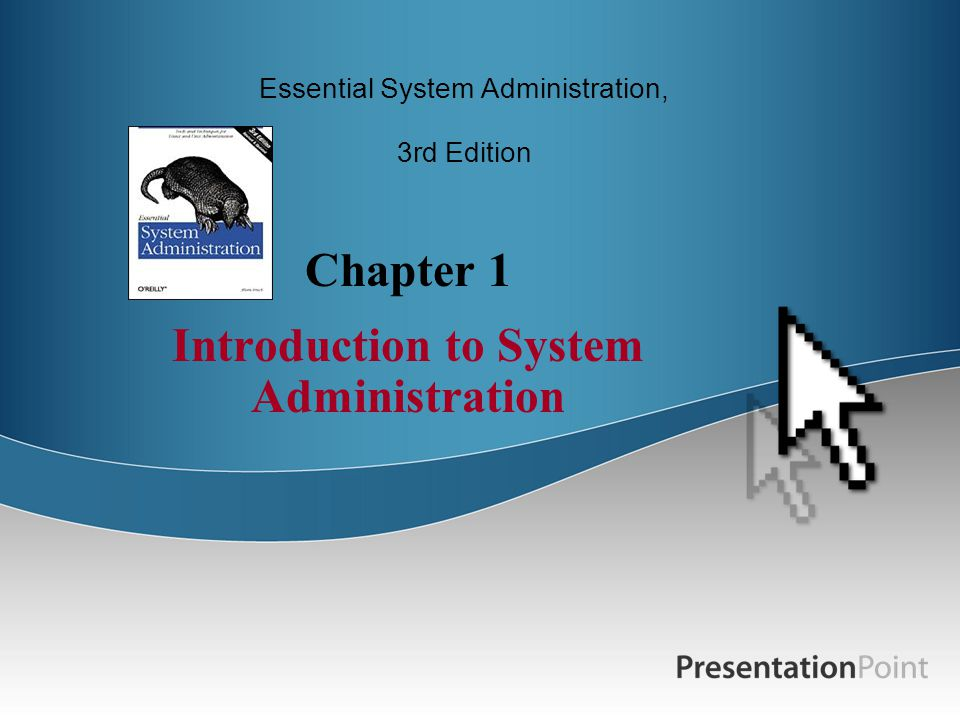 Chapter 1 Introduction to System Administration Essential System Administration, 3rd Edition