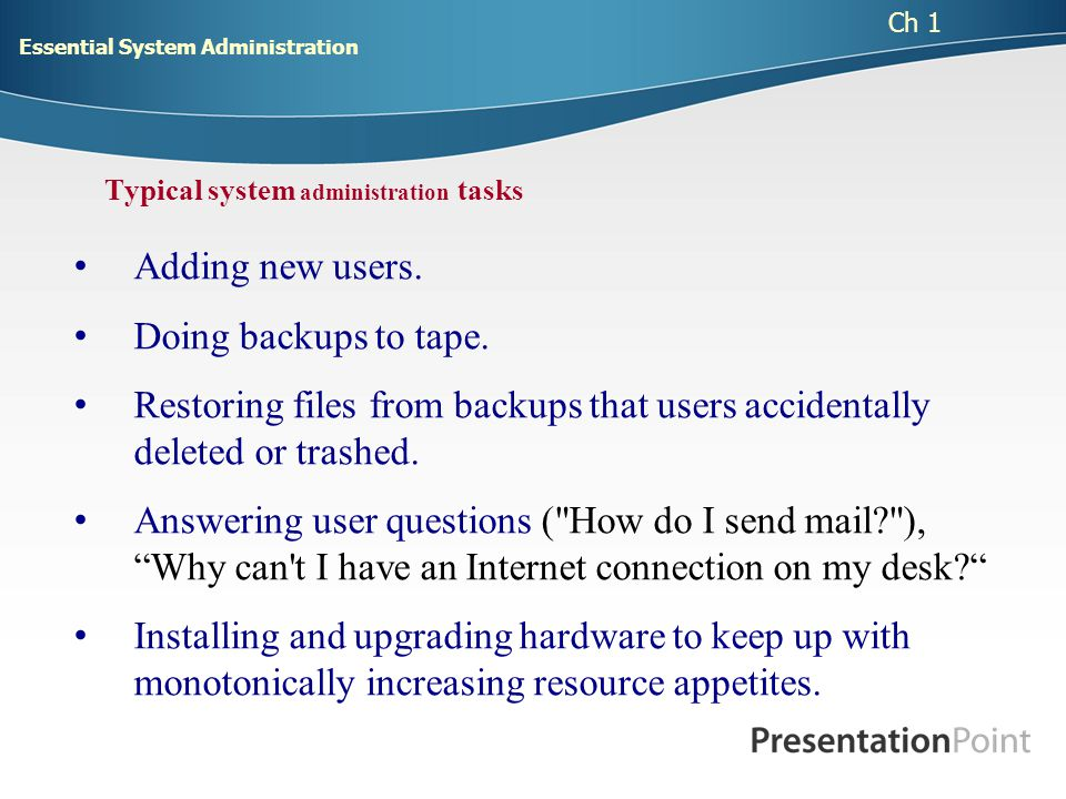 4 Typical system administration tasks (Cont.) Worrying about system security.
