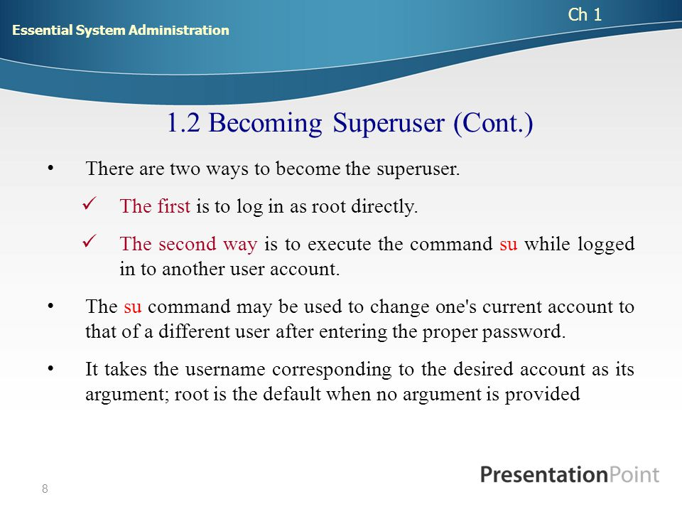 8 There are two ways to become the superuser. The first is to log in as root directly.
