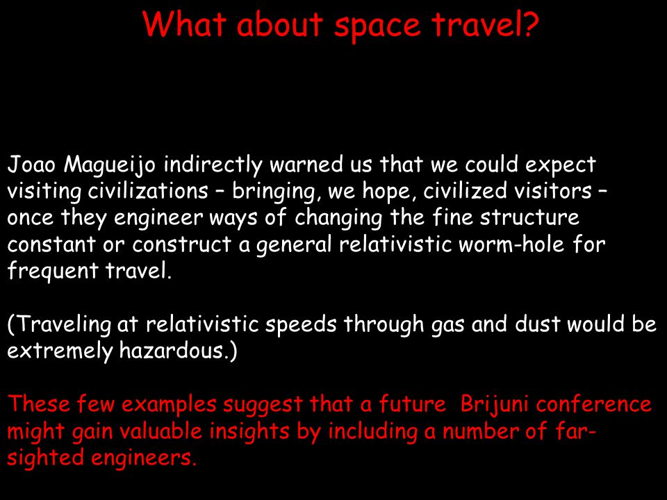 What about space travel? Joao Magueijo indirectly warned us that we could expect visiting civilizations – bringing, we hope, civilized visitors – once