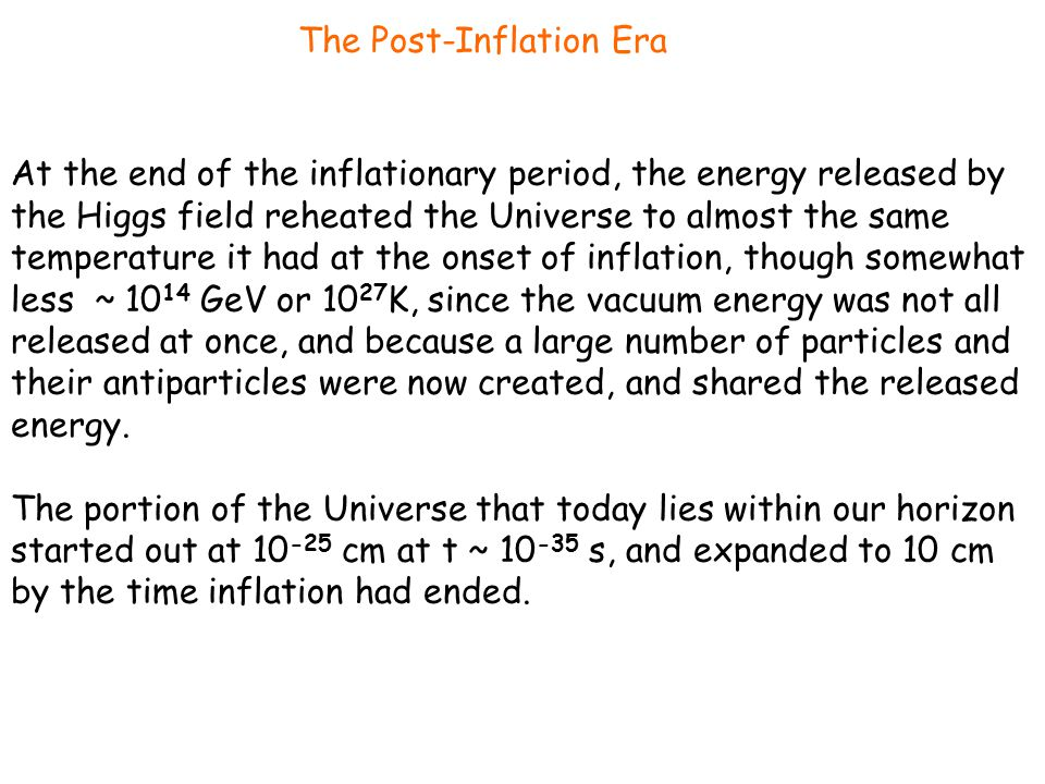 The Post-Inflation Era At the end of the inflationary period, the energy released by the Higgs field reheated the Universe to almost the same temperat