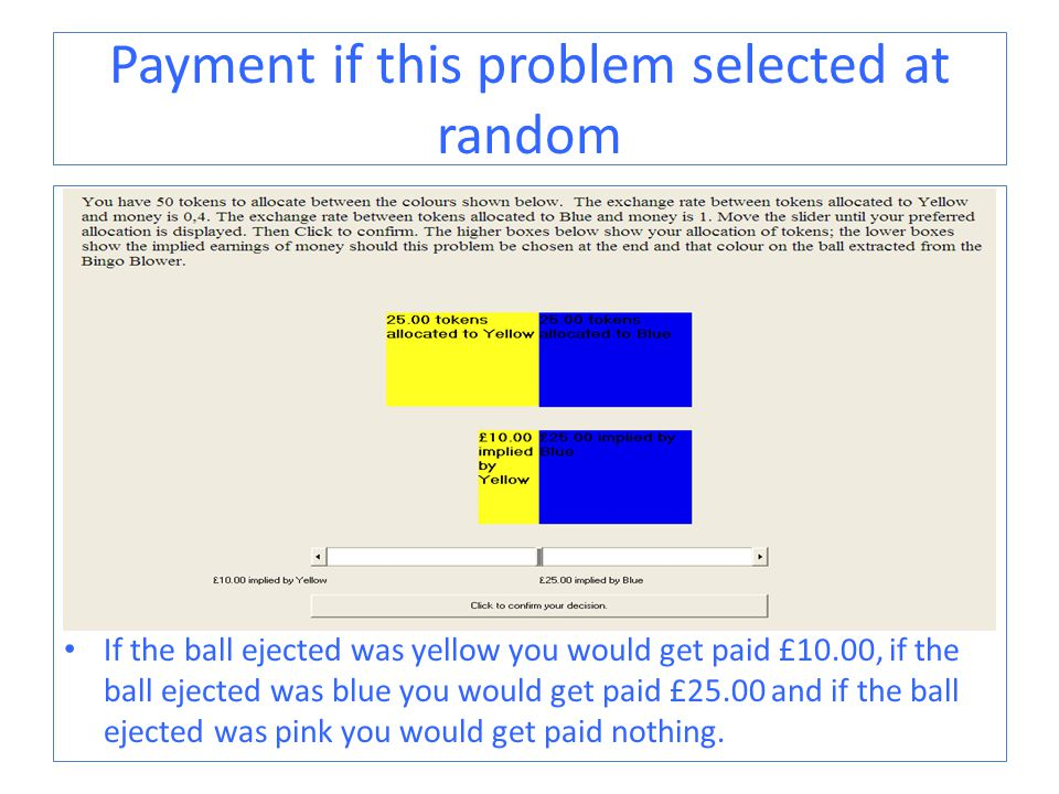 Payment if this problem selected at random If the ball ejected was yellow you would get paid £10.00, if the ball ejected was blue you would get paid £25.00 and if the ball ejected was pink you would get paid nothing.