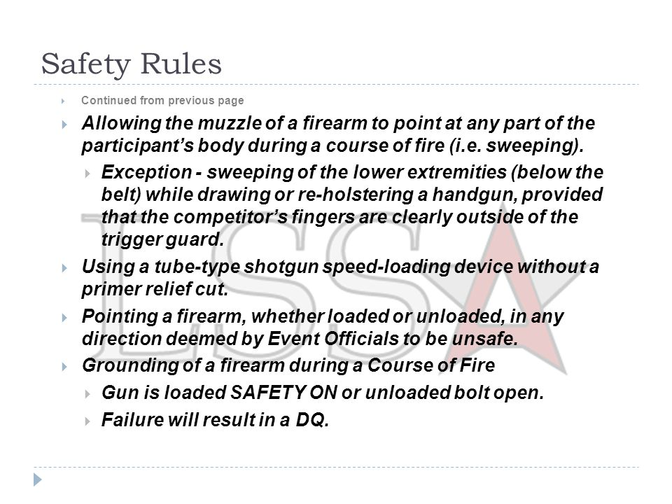 Safety Rules  Unless otherwise stipulated in the course of fire, required firearms will begin the stage in the following ready conditions:  Handgun: Loaded to division capacity or as specified in the course of fire, with a round in the chamber and holstered.