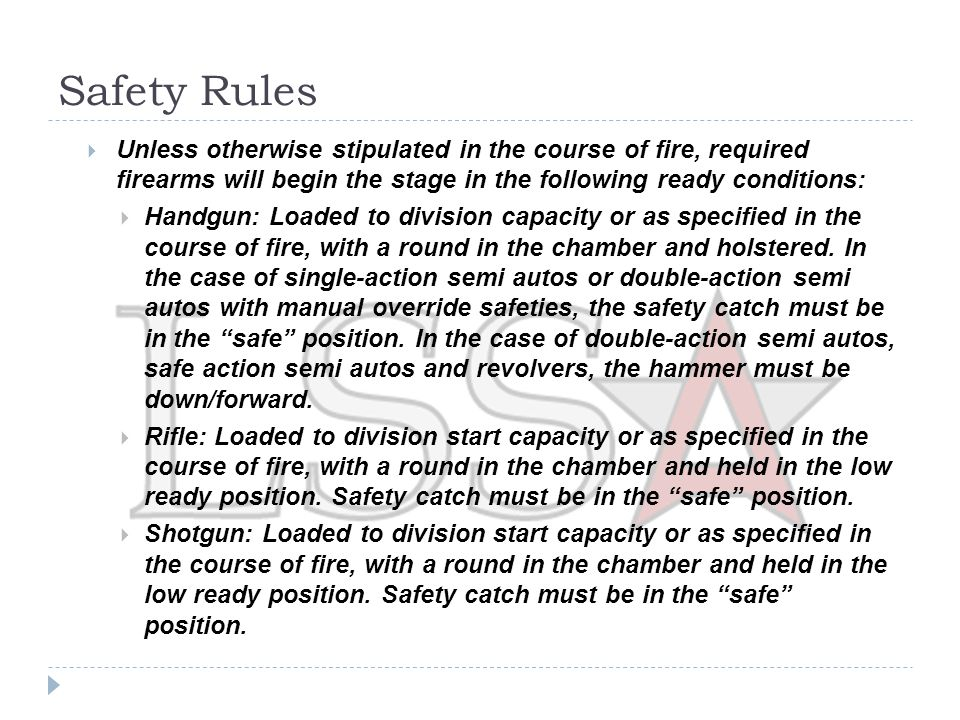 Safety Rules  Participants may not touch or hold any firearm loading device or ammunition after the Standby command and before the Start Signal (except for unavoidable touching with the lower arms).