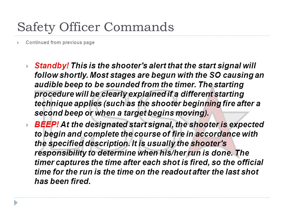 Safety Officer Commands  When the Safety Officer concludes that the shooter has finished, the following commands are used to complete the run and make the range safe again  Unload and show clear.