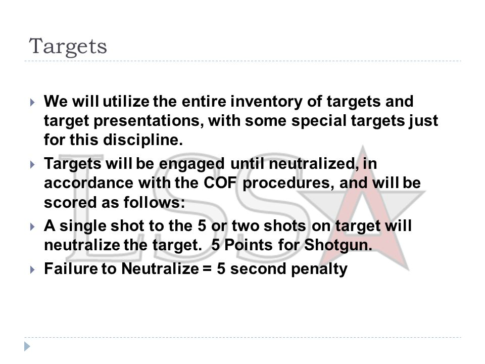Targets  Designated No Shoot targets that are hit will incur a 10 second penalty for each target that is hit  Knock down style targets (i.e.