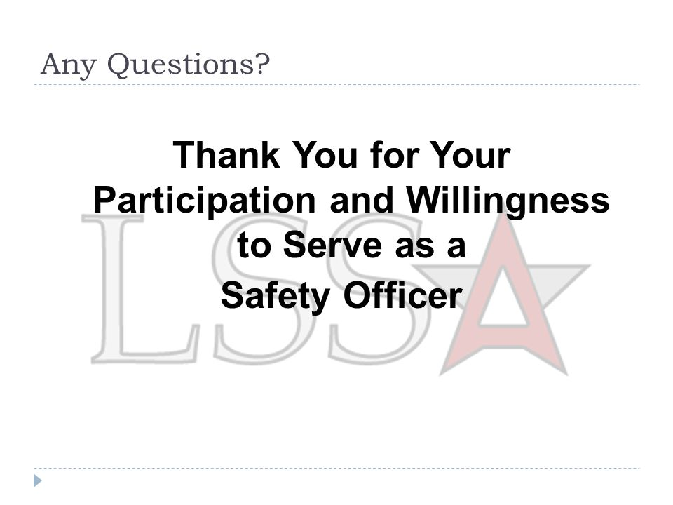 Any Questions Thank You for Your Participation and Willingness to Serve as a Safety Officer