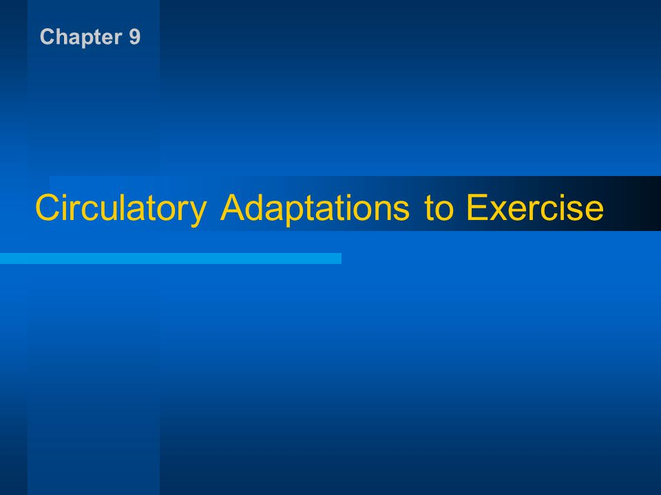 Circulatory Adaptations to Exercise Chapter 9