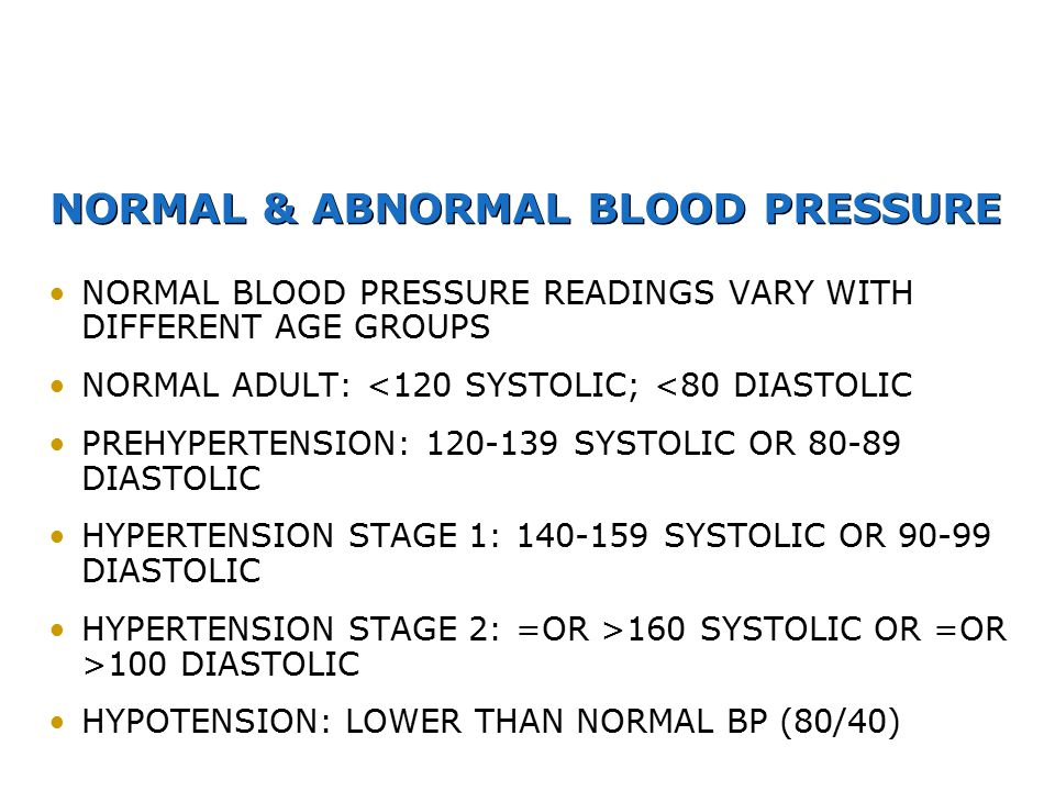 NORMAL & ABNORMAL BLOOD PRESSURE NORMAL BLOOD PRESSURE READINGS VARY WITH DIFFERENT AGE GROUPS NORMAL ADULT: <120 SYSTOLIC; <80 DIASTOLIC PREHYPERTENS