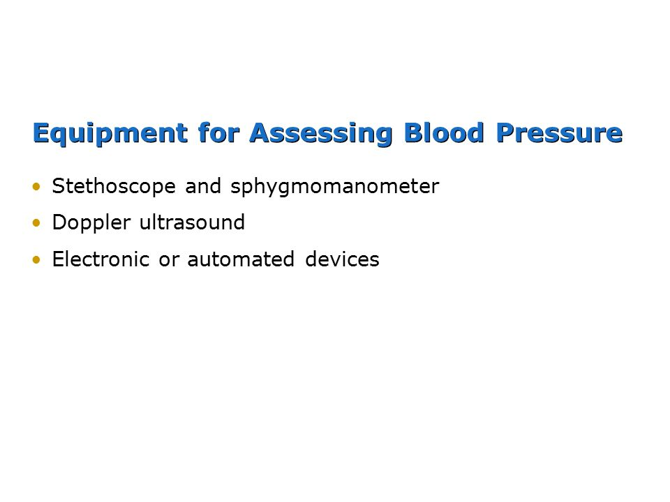 Equipment for Assessing Blood Pressure Stethoscope and sphygmomanometer Doppler ultrasound Electronic or automated devices