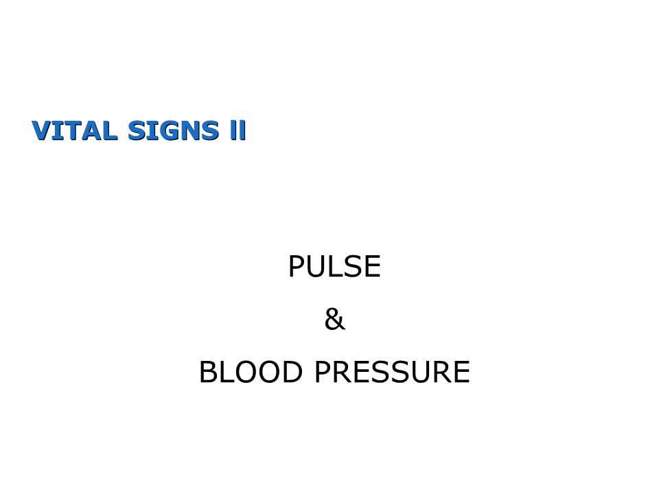 VITAL SIGNS ll PULSE & BLOOD PRESSURE