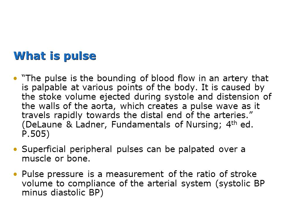 """What is pulse """"The pulse is the bounding of blood flow in an artery that is palpable at various points of the body. It is caused by the stoke volume e"""