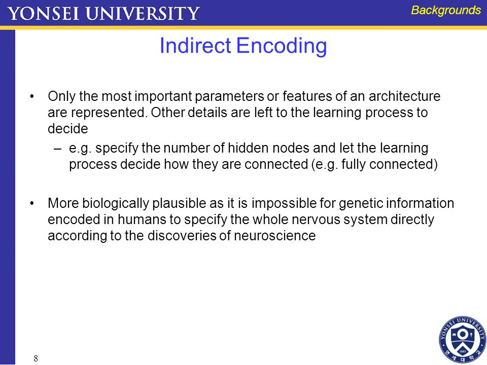 8 Indirect Encoding Only the most important parameters or features of an architecture are represented.