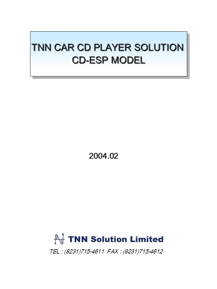 TNN CAR CD PLAYER SOLUTION CD-ESP MODEL TNN CAR CD PLAYER SOLUTION CD-ESP MODEL 2004.02 TEL : (8231)715-4611 FAX : (8231)715-4612