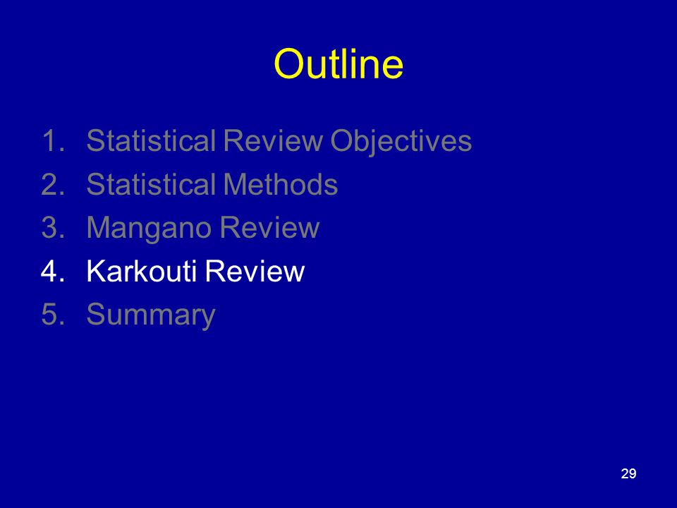29 Outline 1.Statistical Review Objectives 2.Statistical Methods 3.Mangano Review 4.Karkouti Review 5.Summary