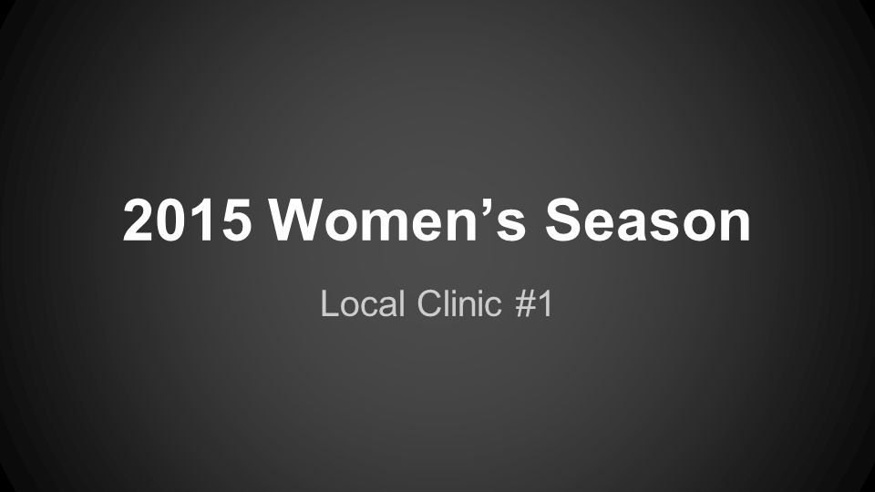 2015 Women's Season Local Clinic #1