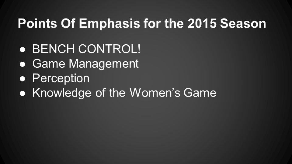 Points Of Emphasis for the 2015 Season ●BENCH CONTROL.
