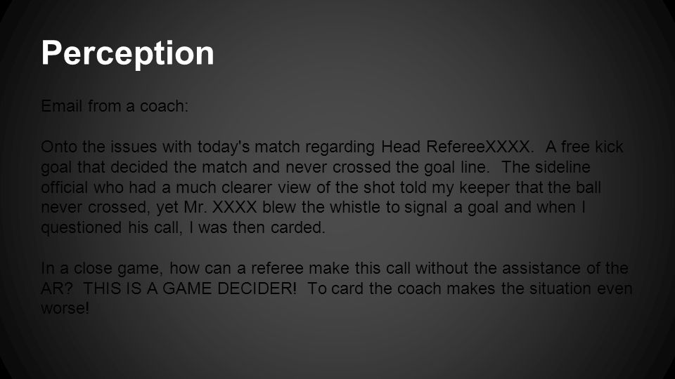 Perception Email from a coach: Onto the issues with today s match regarding Head RefereeXXXX.