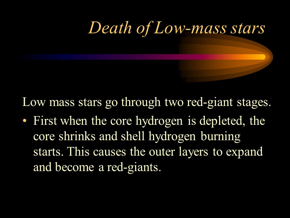 Death of massive stars The energy released in this catastrophic event is more than all the energy emitted by our Sun in the past 4.6 billion yrs.
