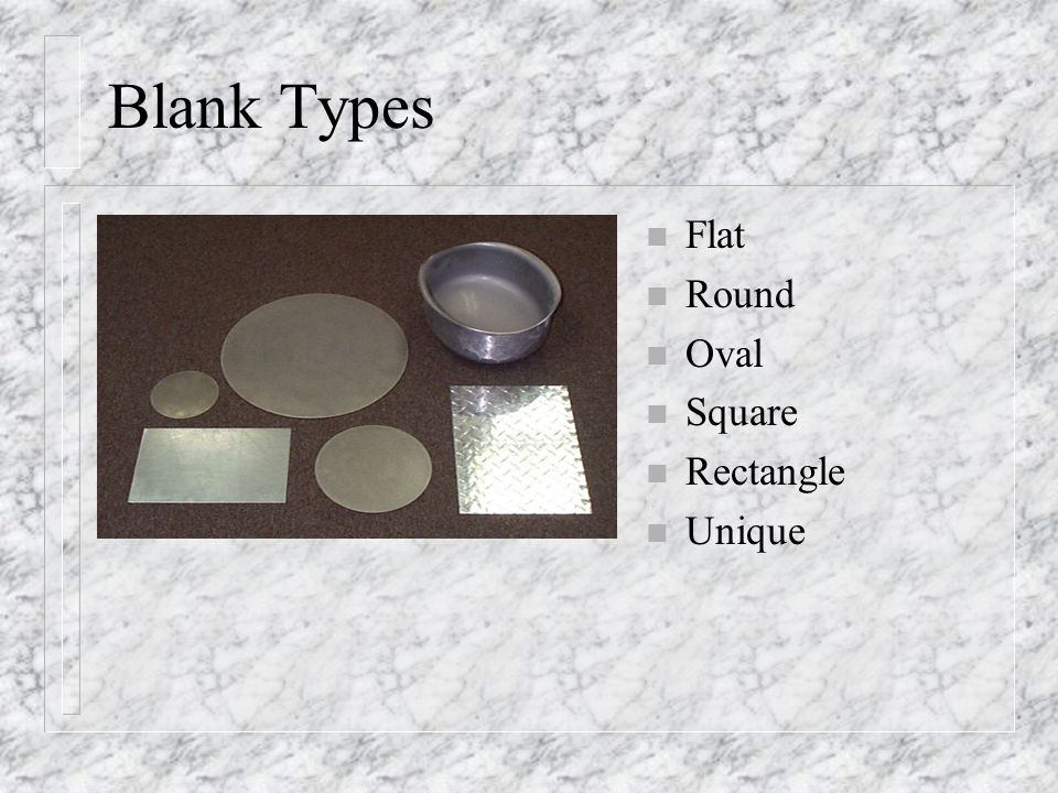 Blank Types n Flat n Round n Oval n Square n Rectangle n Unique