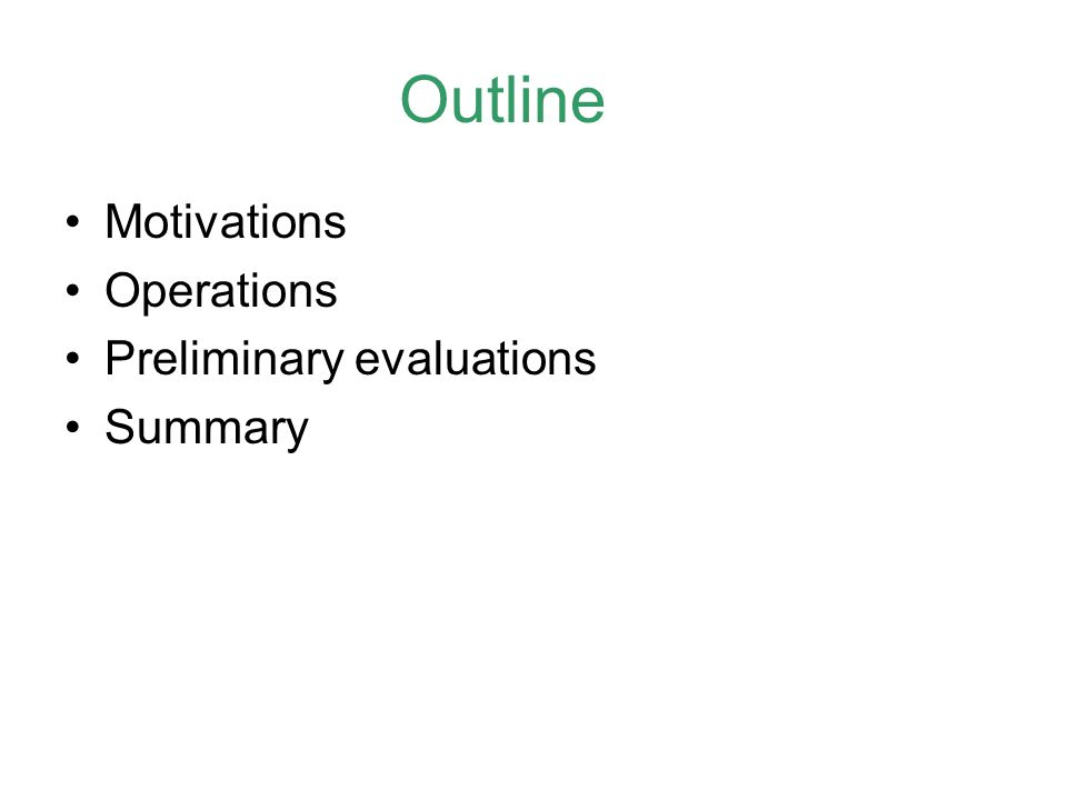 Motivations Operations Preliminary evaluations Summary Outline