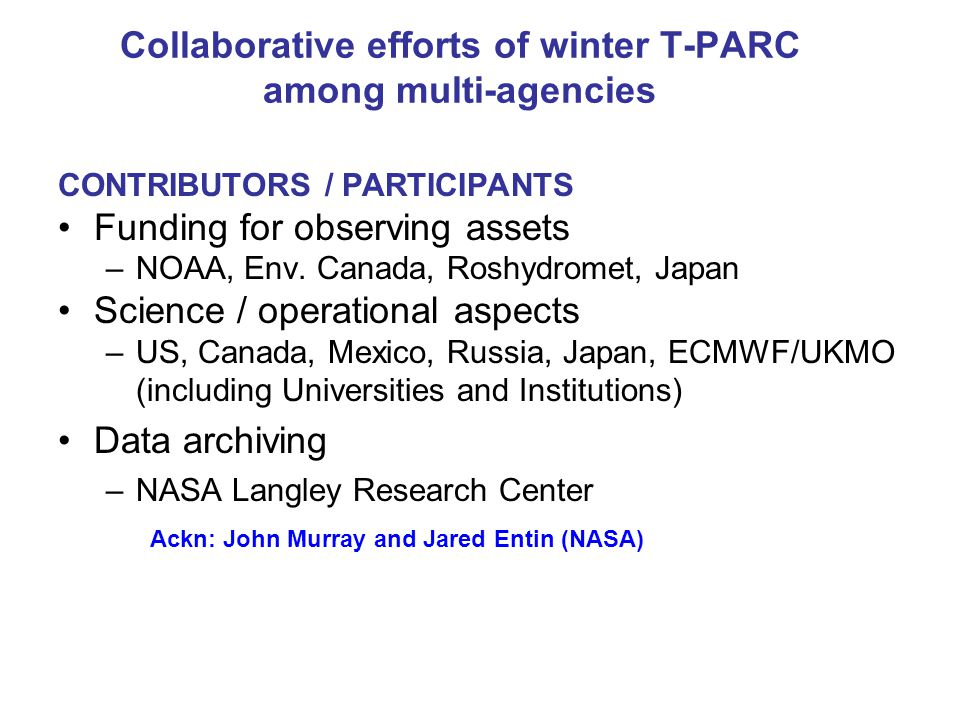 Collaborative efforts of winter T-PARC among multi-agencies CONTRIBUTORS / PARTICIPANTS Funding for observing assets –NOAA, Env.