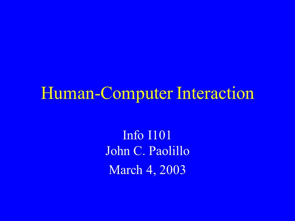 Human-Computer Interaction Info I101 John C. Paolillo March 4, 2003