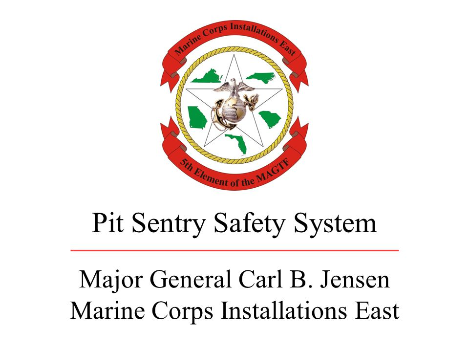 Major General Carl B. Jensen Marine Corps Installations East Pit Sentry Safety System