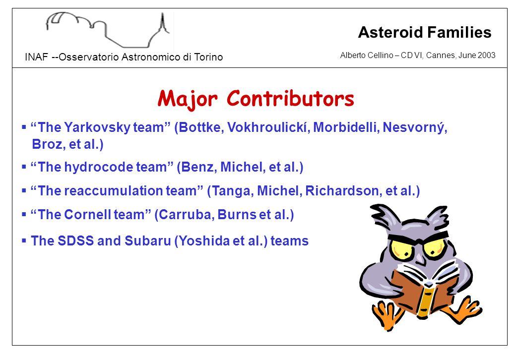 """Alberto Cellino – CD VI, Cannes, June 2003 INAF --Osservatorio Astronomico di Torino Asteroid Families Major Contributors  """"The Yarkovsky team"""" (Bott"""