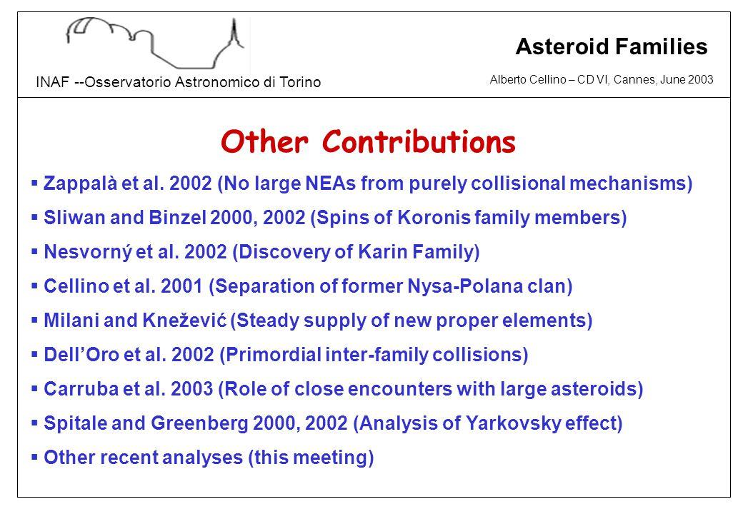 Alberto Cellino – CD VI, Cannes, June 2003 INAF --Osservatorio Astronomico di Torino Asteroid Families Other Contributions  Zappalà et al. 2002 (No l
