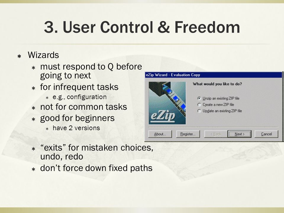 3. User Control & Freedom  Wizards  must respond to Q before going to next  for infrequent tasks  e.g., configuration  not for common tasks  goo