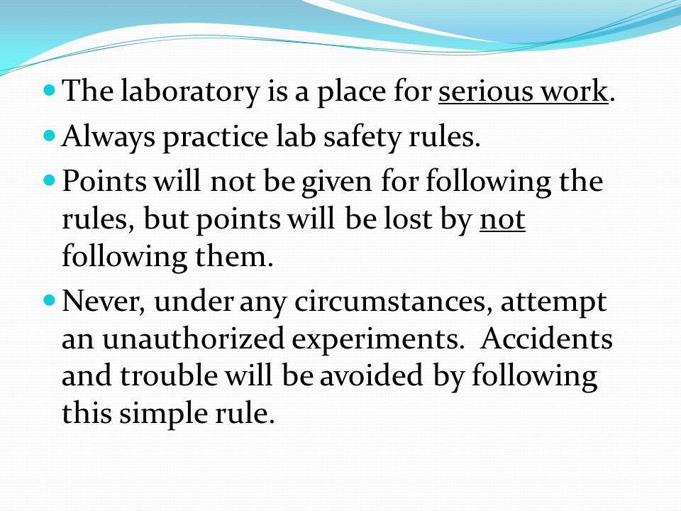 The laboratory is a place for serious work. Always practice lab safety rules.