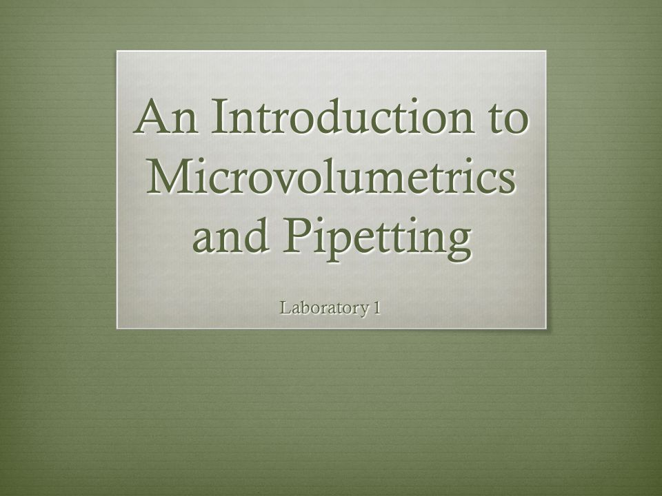 An Introduction to Microvolumetrics and Pipetting Laboratory 1