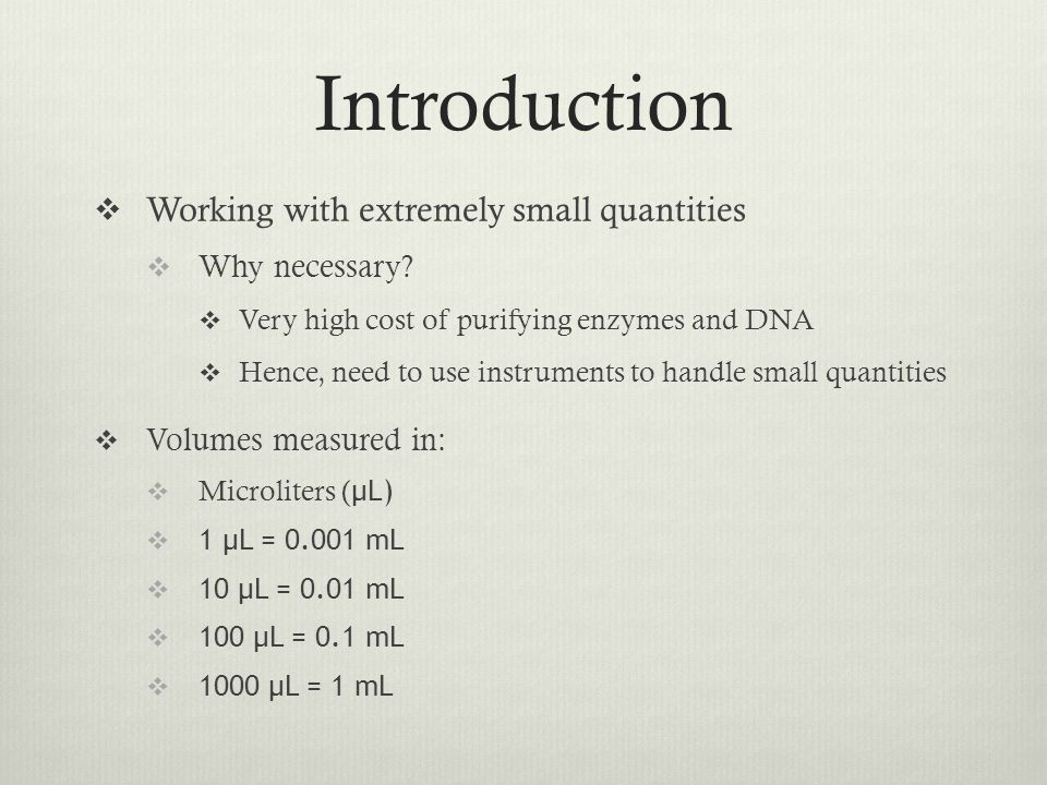 Introduction  Working with extremely small quantities  Why necessary?  Very high cost of purifying enzymes and DNA  Hence, need to use instruments