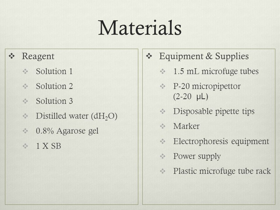 Materials  Reagent  Solution 1  Solution 2  Solution 3  Distilled water (dH 2 O)  0.8% Agarose gel  1 X SB  Equipment & Supplies  1.5 mL micr