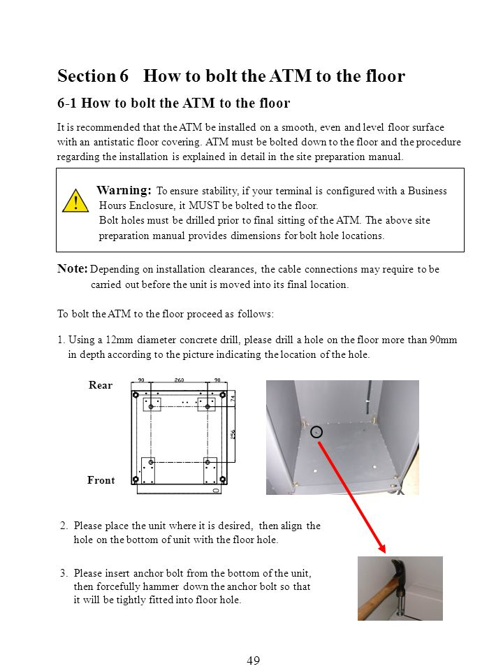 49 6-1 How to bolt the ATM to the floor It is recommended that the ATM be installed on a smooth, even and level floor surface with an antistatic floor covering.