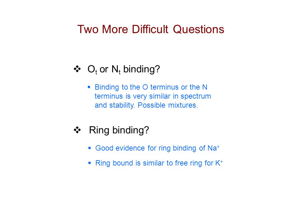  O t or N t binding. Two More Difficult Questions  Ring binding.