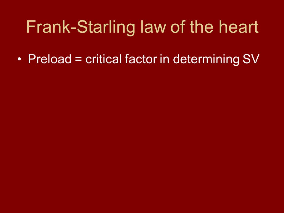 Frank-Starling law of the heart Preload = critical factor in determining SV