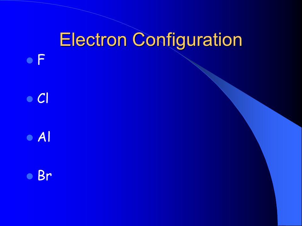 Electron Configuration F Cl Al Br