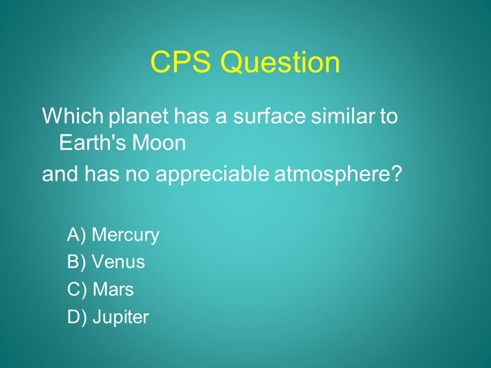 CPS Question Which planet has a surface similar to Earth s Moon and has no appreciable atmosphere.