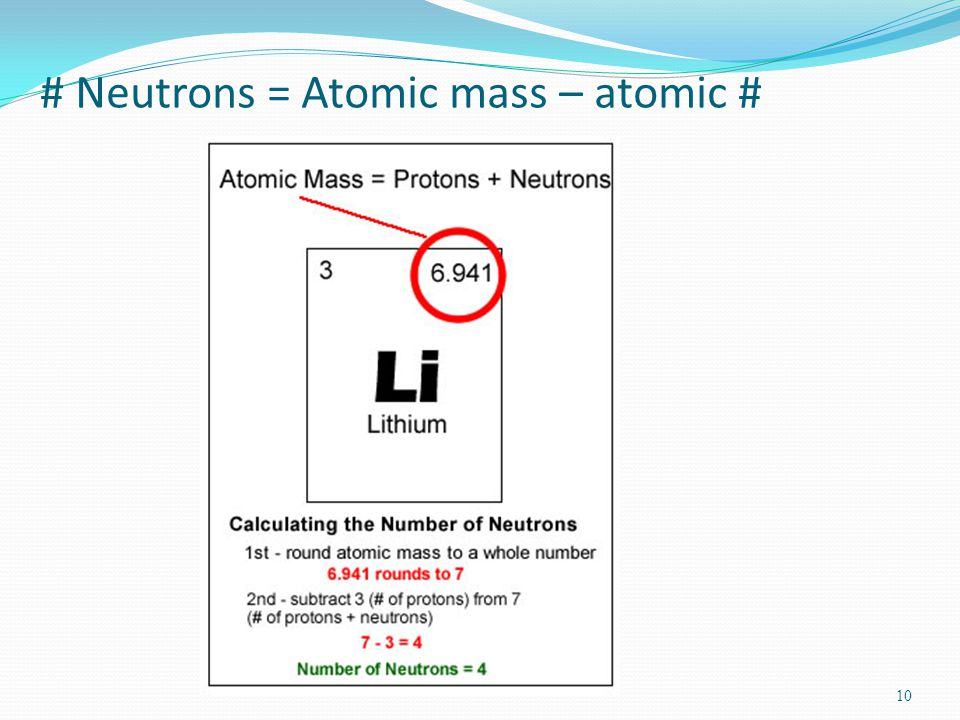 9 Atomic mass Mass of electrons is negligible (so small it doesn't really count) Avogrado's # = 6.022 X 10 to the 23 rd power 16 grams of oxygen would have Avogrado's # of atoms in it This also considered to be 1 mole