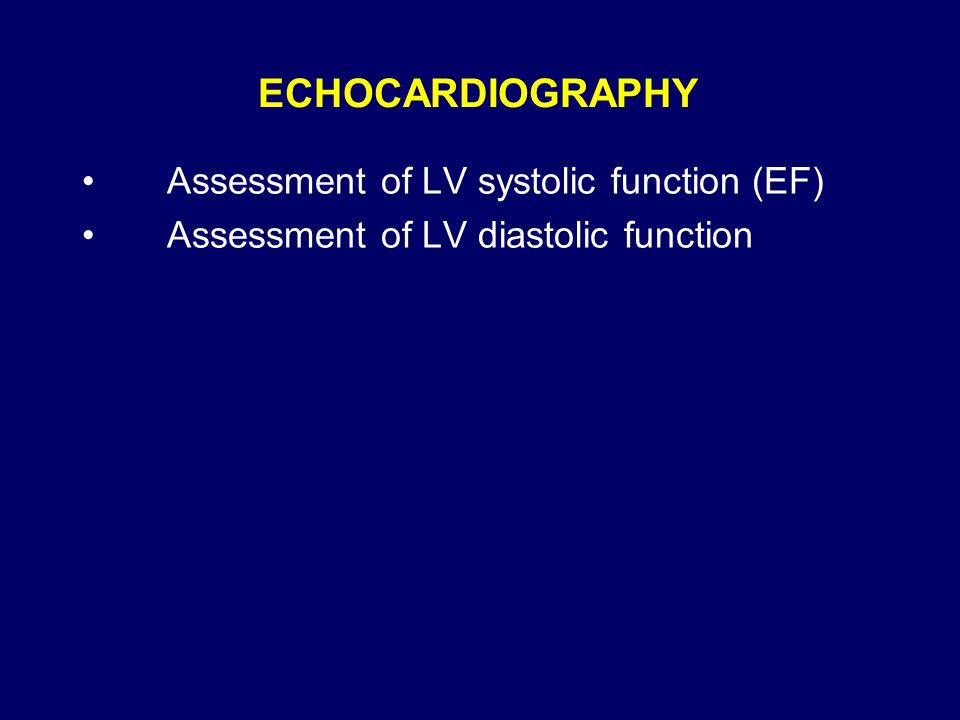 ECHOCARDIOGRAPHY Assessment of LV systolic function (EF) Assessment of LV diastolic function
