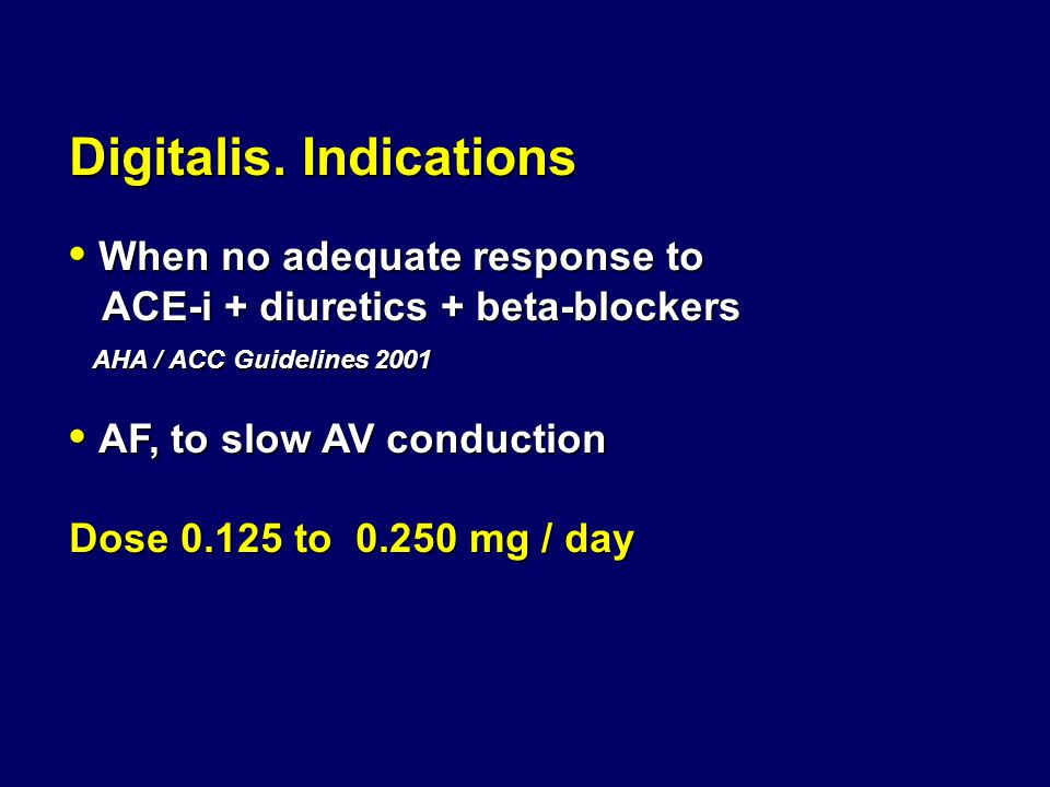 Digitalis. Indications When no adequate response to When no adequate response to ACE-i + diuretics + beta-blockers ACE-i + diuretics + beta-blockers A